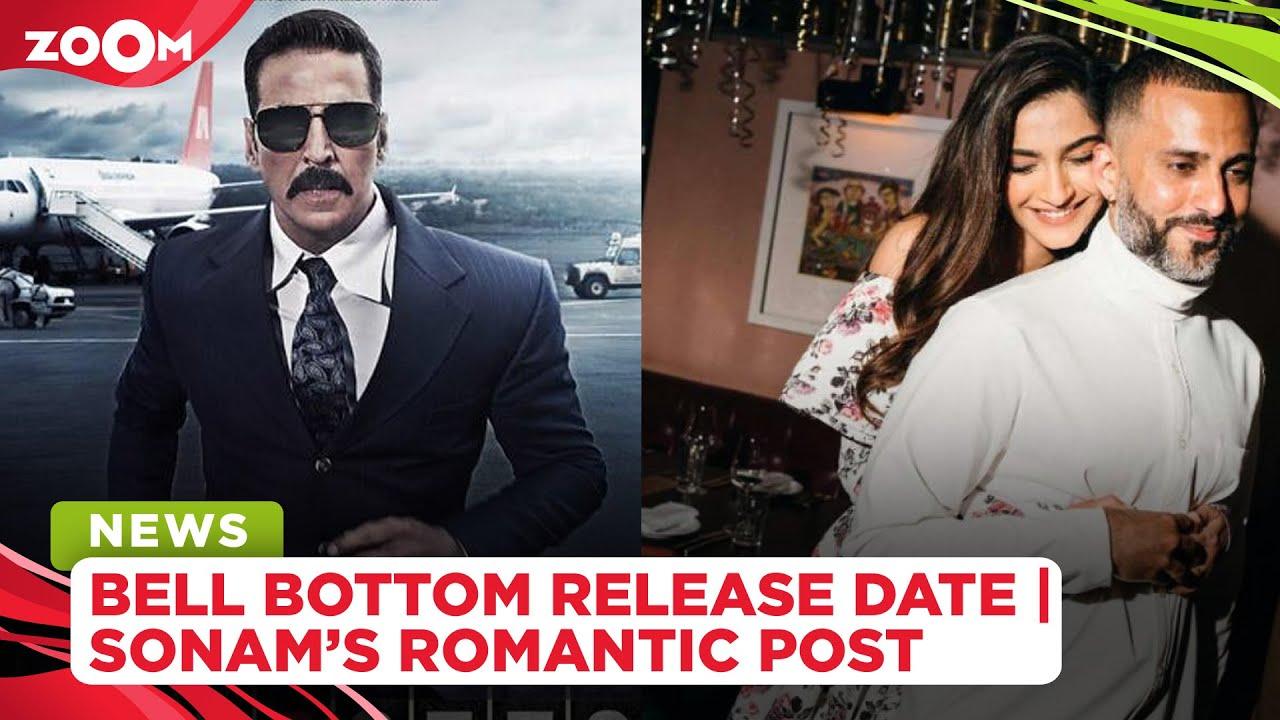 Akshay Kumar announces Bell Bottom release date | Sonam Kapoor's romantic post for Anand Ahuja
