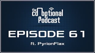 The Co-Optional Podcast Ep. 61 ft. PyrionFlax [strong language]