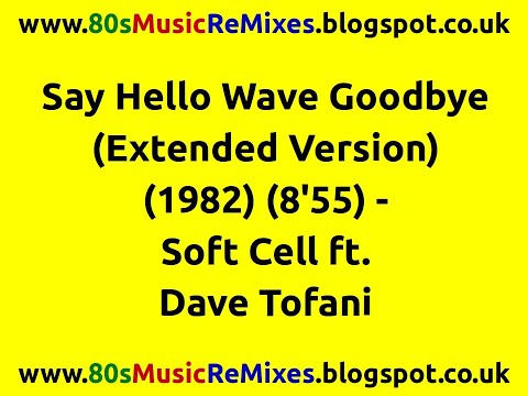 Say Hello Wave Goodbye (Extended Version) - Soft Cell ft. Dave Tofani | 80s Pop Music | 80s Pop Hit