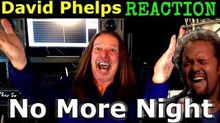 Vocal Coach Reaction to David Phelps - No More Night - Ken Tamplin