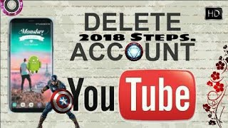 How to delete Youtube account | In (Android) 2018 Update Hard Steps.✓