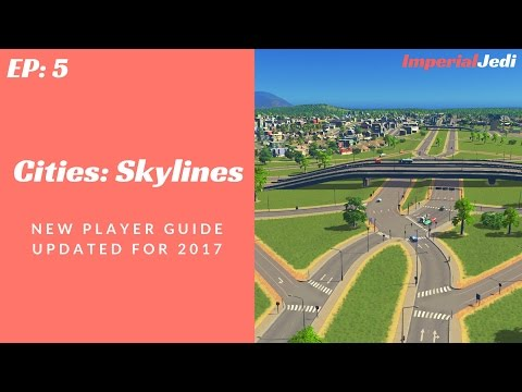 Cities: Skylines - New Player Guide // Updated for 2017 - NO MODS [EP5]