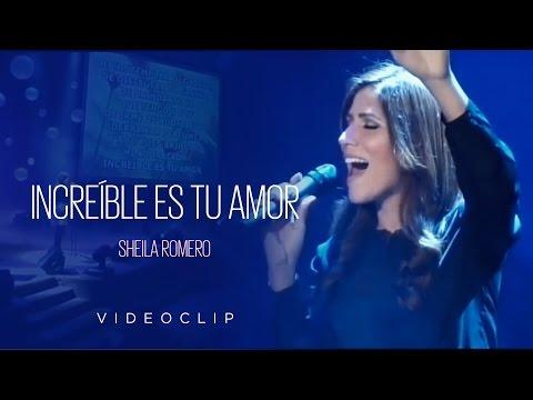 Sheila Romero - Increíble es tu amor (Videoclip Oficial)