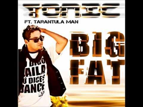 Big Fat (Remix) - Tonic Feat. Tarantula Man