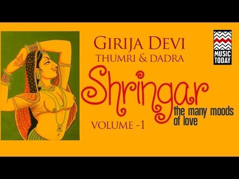 Shringar - Girija Devi | Volume 1 | Audio Jukebox | Thumri & Dadra | Vocal