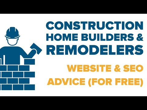 Construction Home Builders And Remodeling: Marketing, Websites And SEO Advice