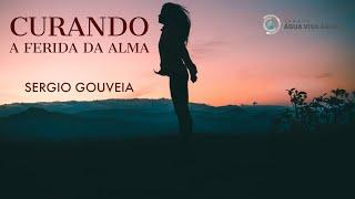 Curando a ferida da Alma  - Sergio Gouveia