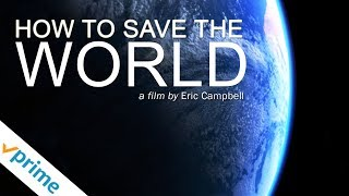How To Save The World | Trailer | Available Now