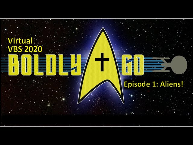 Boldly Go: Aliens! (Virtual VBS - Day 1)
