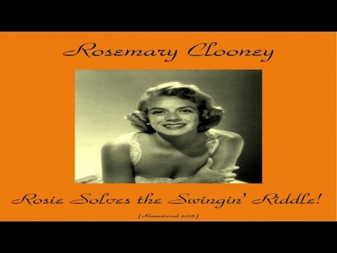 Rosemary Clooney Ft. Nelson Riddle - Rosie Solves the Swingin' Riddle - Remastered 2016