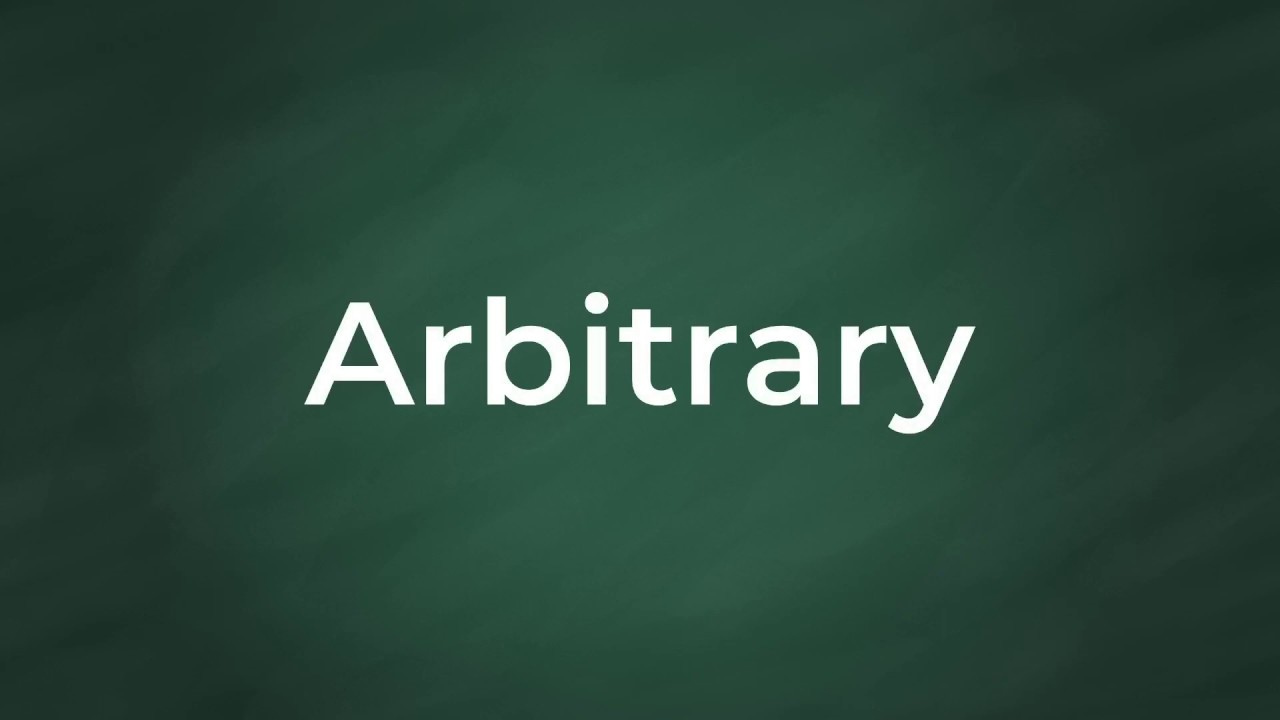Arbitrary : Definition, Pronunciation, Examples, Synonyms