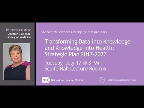 National Library of Medicine lecture by Director Dr. Brennan @ HSLS: NLM Strategic Plan 2017-2027