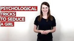 Psychological tricks to seduce a girl!
