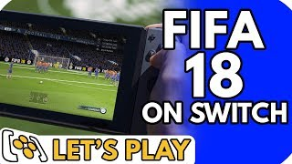 FIFA 18 on Switch - Let's Play