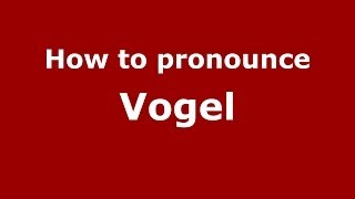 How to pronounce Vogel (German/Poland) - PronounceNames.com