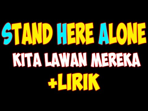 STAND HERE ALONE - Kita Lawan Mereka With (lirik)