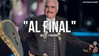 Vicente Fernández - Al Final (Letra/Lyrics)
