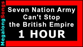 """Seven Nation Army - Can't Stop the British Empire [from """"The White Stripes""""] 🔴 [1 HOUR LOOP] ✔️"""