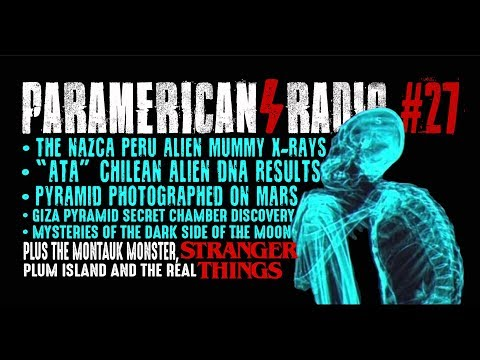 "PARAMERICAN RADIO EP #27 - THE REAL ""STRANGER THINGS"", PERU ALIEN MUMMIES, THE MARS PYRAMID & MORE!"