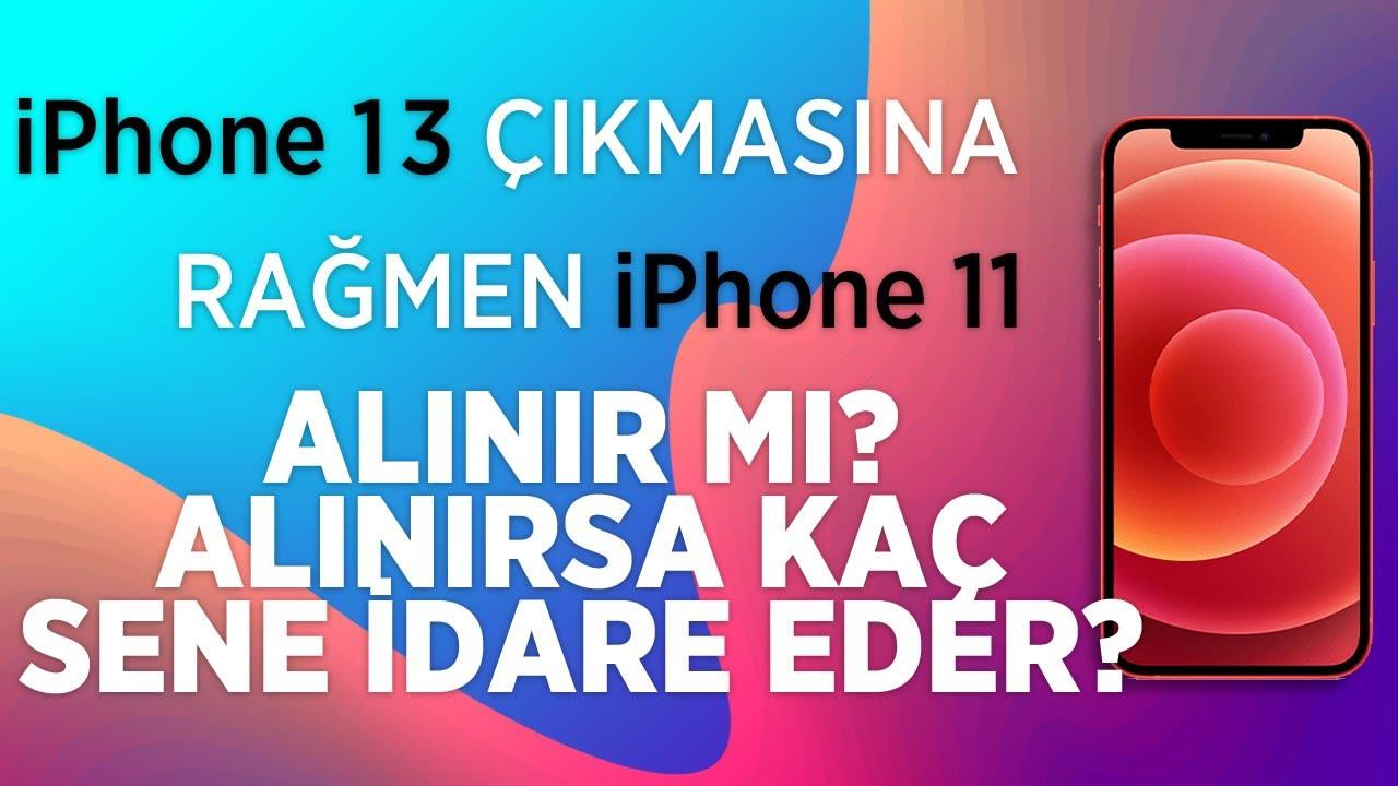 İPHONE 13 ÇIKMASINA RAĞMEN HALA İPHONE 11 ALINIR MI? ( İphone 11 kaç sene idare eder? )