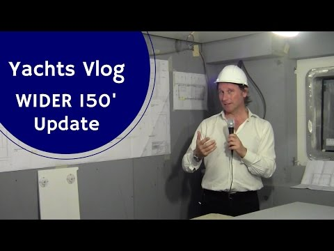 Yachts Video Blog - WIDER 150' Update