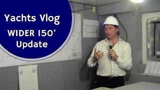 Yachts Video Blog - WIDER 150' Update