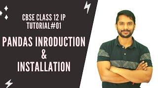 Python Class 12 IP | Chapter 1 | Part 1 | Pandas Introduction | Pandas Installation | In Hindi