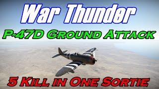 War Thunder : P-47D : Ground Attack 5 Kill