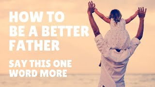 How to be a better Father - say yes!