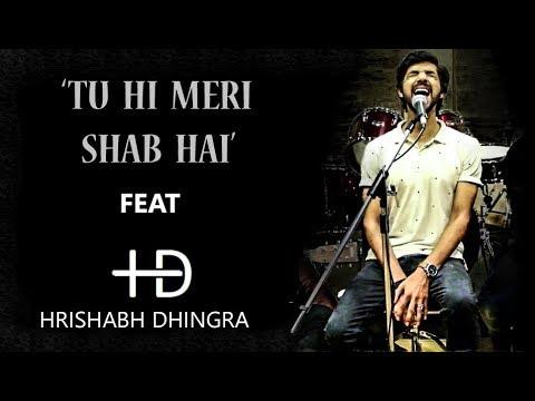 Tu Hi Meri Shab Hai Feat HRISHABH DHINGRA | Reprise Version | Live Record