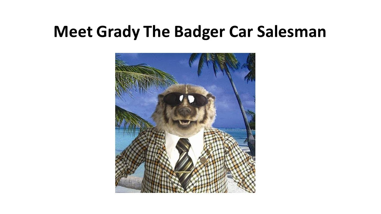 Worst Car Salesman In The World Grady The Badger Youtube
