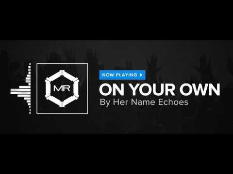 Her Name Echoes - On Your Own [HD]
