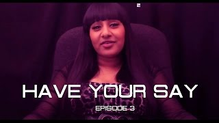 Have Your Say: S01 E03: Is it right to hit a woman? Chris Brown/Rihanna (w/Empress Divine)