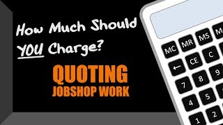 How to Quote Jobshop Work - How Much to Charge?