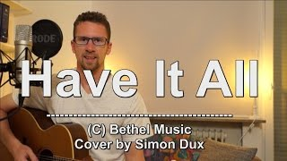 Bethel Music - Have It all (Acoustic Cover by Simon)