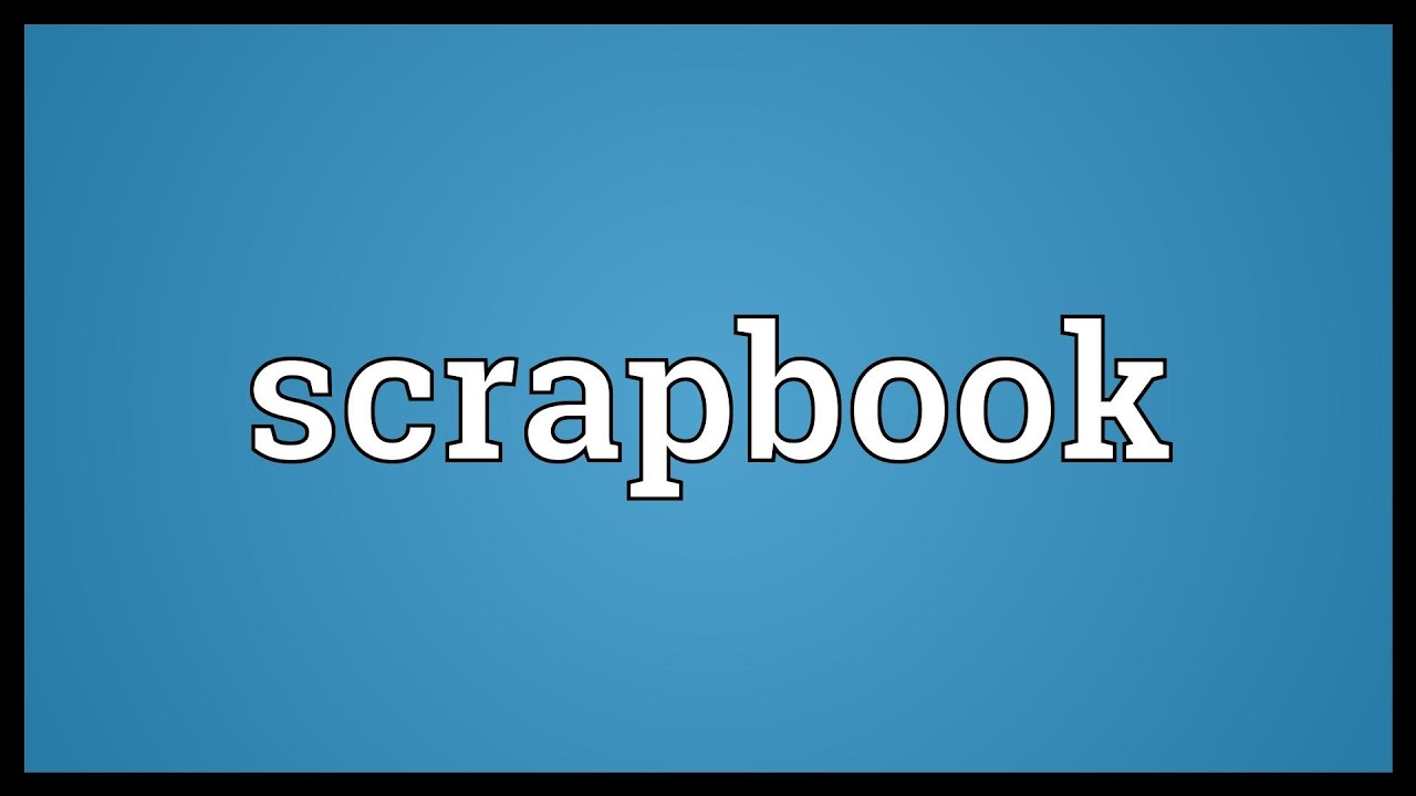 Scrap book meaning - Scrapbook Meaning