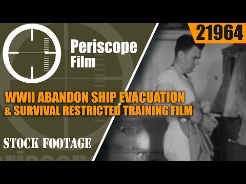 WWII ABANDON SHIP  EVACUATION & SURVIVAL RESTRICTED TRAINING FILM 21964