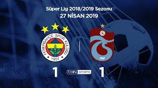 27.04.2019 | Fenerbahçe-Trabzonspor | 1-1