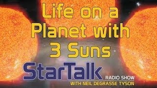 Neil deGrasse Tyson Ponders Life on a Planet with 3 Suns