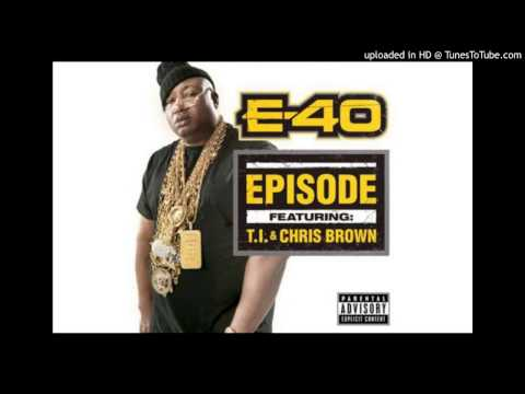 E-40 -Episode Ft.Chris Brown T.I. (RADIO) 2013