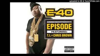 E-40 -Episode Ft.Chris Brown T.I. (RADIO) 2013