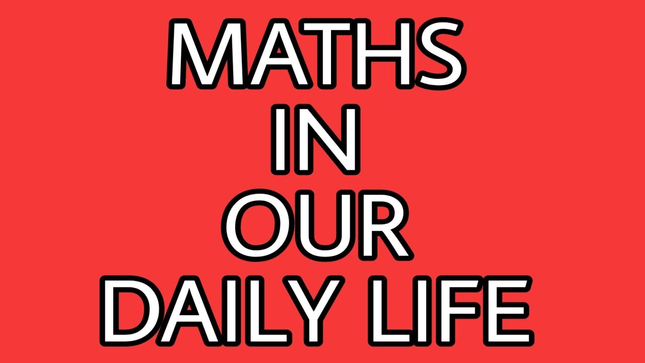 MATHS USED IN OUR DAILY LIFE   REAL LIFE APPLICATION OF MATHS   IMPORTANCE OF MATHS IN DAILY LIFE - YouTube