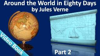 Part 2 - Around the World in 80 Days Audiobook by Jules Verne (Chs 15-25)(, 2011-09-25T21:35:21.000Z)