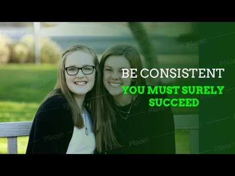 BE CONSISTENT, YOU MUST SURELY SUCCEED.