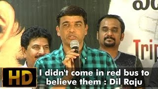 I didn't come in red bus to believe them : Dil Raju