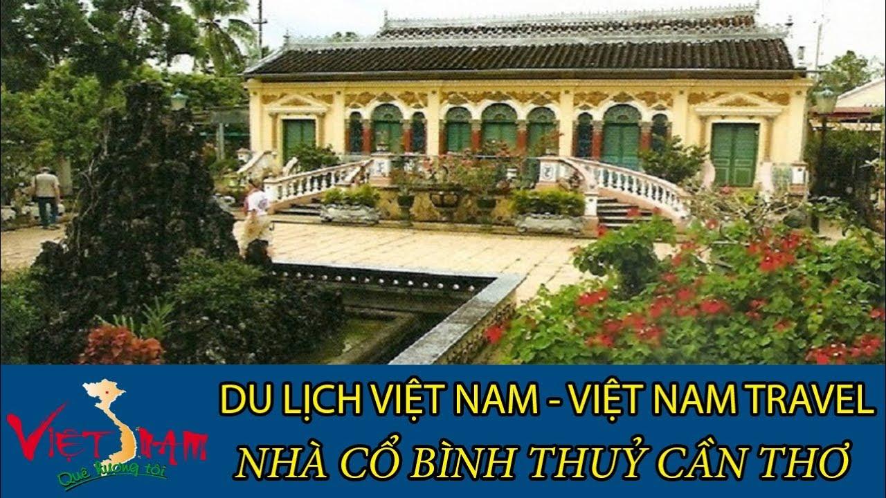 DU LỊCH VIỆT NAM - VIETNAM TRAVEL:NHÀ CỔ BÌNH THUỶ CÂN THƠ TẬP 36