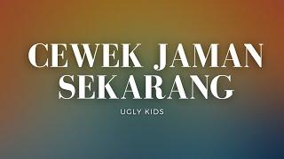 HIP-HOP MALUKU || (18+) Cewek Jaman Sekarang [M/V 'Lyric'] - UGLY KIDS