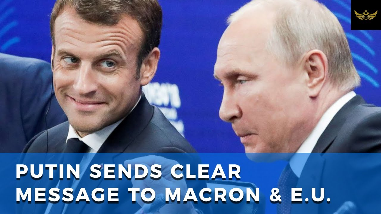 Putin sends a clear message to Macron and the EU