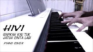 HiVi - Siapkah Kau Tuk Jatuh Cinta Lagi Piano Cover