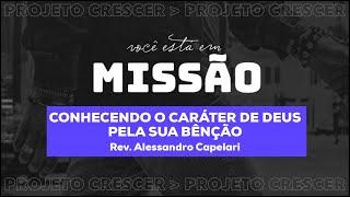 CONHECENDO O CARÁTER DE DEUS PELA SUA BÊNÇÃO - Rev. Alessandro Capelari